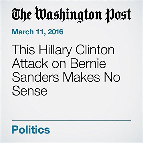 This Hillary Clinton Attack on Bernie Sanders Makes No Sense audiobook cover art