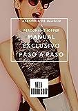 Asesoría de Imagen & Personal shopper Manual exclusivo paso a paso: Triunfa con las mejores técnicas.