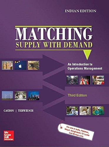 Matching Supply with Demand: An Introduction to Operations Management (3rd edition) [Paperback] [Jan 01, 2018] Gerard Cachon Associate Professor Dr. and Christian Terwiesch Associate Professor