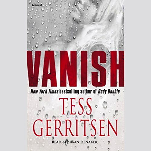 Vanish     A Novel              By:                                                                                                                                 Tess Gerritsen                               Narrated by:                                                                                                                                 Anne Heche                      Length: 5 hrs and 1 min     13 ratings     Overall 4.6