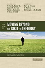 Four Views on Moving beyond the Bible to Theology (Counterpoints: Bible and Theology)