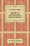 Playing Cards - History of the Pack and Explanations of Its Many Secrets (English Edition)