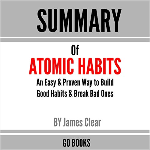 Summary of Atomic Habits: An Easy & Proven Way to Build Good Habits & Break Bad Ones by: James Clear cover art