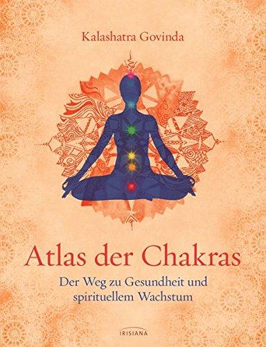 Atlas der Chakras: Der Weg zu Gesundheit und spirituellem Wachstum