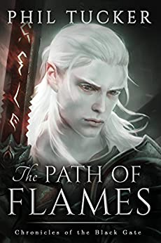 The Path of Flames (Chronicles of the Black Gate Book 1) by [Phil Tucker]