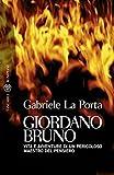Giordano Bruno: Vita e avventure di un pericoloso maestro del pensiero (Tascabili Vol. 181)