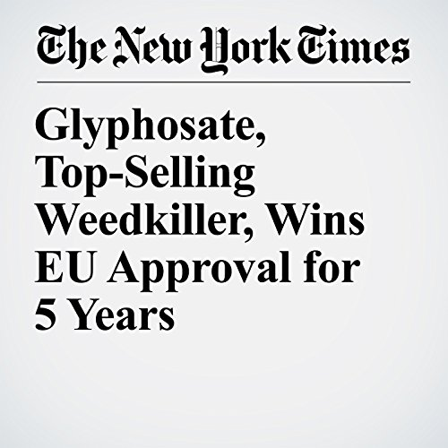 Glyphosate, Top-Selling Weedkiller, Wins EU Approval for 5 Years copertina
