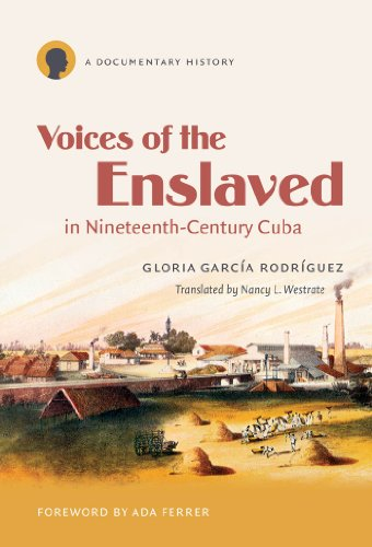 Voices of the Enslaved in Nineteenth-Century Cuba: A Documentary History (Latin America in Translation/en Traducción/em