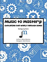 Music to Mastery: Exploring Our World Through Song!: Lyric Collection