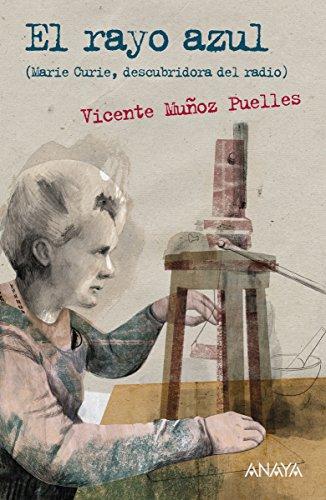 El rayo azul: Marie Curie, descubridora del radio (LITERATURA JUVENIL - Leer y Pensar-Selección) (Spanish Edition)