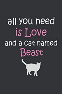 All you need is love and a cat named Beast..Notebook | great gift for The Perfect .. Beast cat owner: Lined Notebook / Jou...