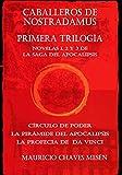 Caballeros de Nostradamus: Primera Trilogía (tres novelas).: Círculo de Poder, La Pirámide del Apocalipsis, La Profecía de Da Vinci. (La Saga del Apocalipsis nº 123)
