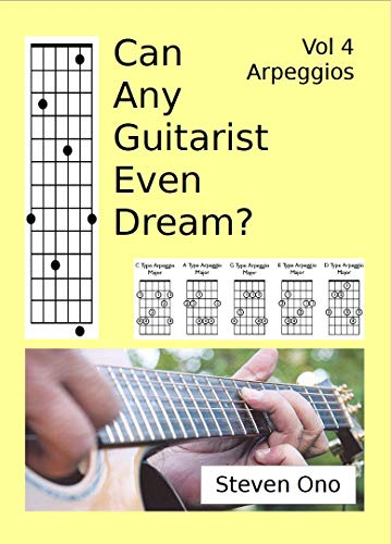 Can Any Guitarist Even Dream?: V4 Arpeggios (CAGED?) (English Edition)
