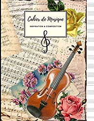 Cahier de Musique INSPIRATION & COMPOSITION Grand Format | 100 Pages | Papier Blanc: Couverture Vintage - Partitions Roses Violon. (French Edition)