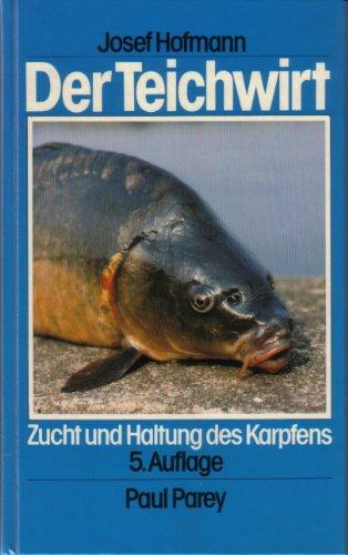 Der Teichwirt. Anleitung zur Zucht und Haltung des Karpfens im Haupt und Nebenbetrieb, einschließlich der Nebenfische
