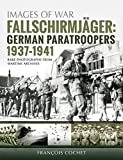 Fallschirmjager: German Paratroopers - 1937-1941: Rare Photographs from Wartime Archives (Images of War)