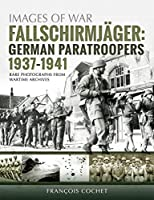 Fallschirmjaeger: German Paratroopers, 1937–1941: Rare Photographs from Wartime Archives (Images of War)