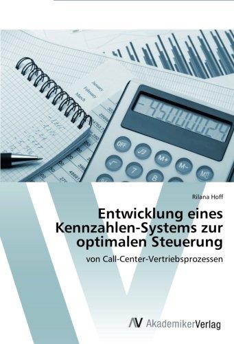 Entwicklung eines Kennzahlen-Systems zur optimalen Steuerung: von Call-Center-Vertriebsprozessen