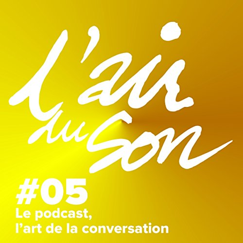 Couverture de Le podcast, l'art de la conversation (L'Air du son 5)