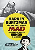 Harvey Kurtzman: The Man Who Created Mad and Revolutionized Humor i