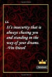It's insecurity that is always chasing you and standing in the way of your dreams. -Vin Diesel: Notebook with Unique Golden Royale Touch|dreams quotes|Journal & Notebook|Gift Lined notebook|120 Pages