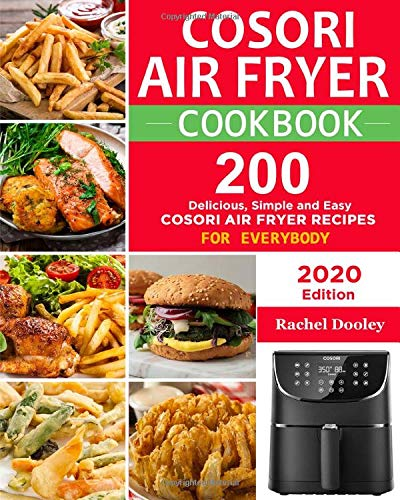 COSORI Air Fryer Cookbook: 200 Delicious, Simple and Easy COSORI Air Fryer Recipes for Everybody