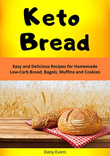 Keto Bread: Easy and Delicious Recipes for Homemade Low-Carb Bread, Bagels, Muffins and Cookies | Ketogenic Diet Secrets for Extreme Weight Loss and Healthy Living (English Edition)
