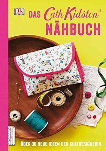 Das Cath Kidston Nähbuch: Über 30 neue Ideen der Kultdesignerin