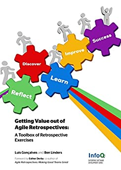 Getting Value out of Agile Retrospectives: A Toolbox of Retrospective Exercises (English Edition) van [Luis Gonçalves, Ben Linders, Esther Derby]