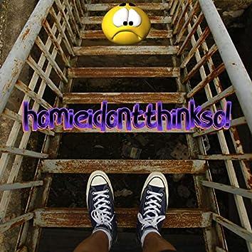 homieidontthinkso!