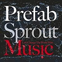 Let's Change the World With Music by Prefab Sprout (2013-10-29)