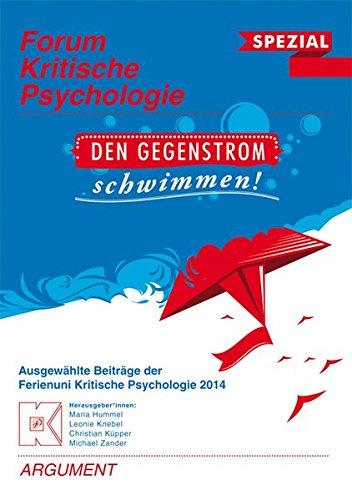 Forum Kritische Psychologie / Den Gegenstrom schwimmen: Ausgewählte Beiträge der Ferienuni Kritische Psychologie 2014
