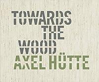 Axel Huette: Towards the Wood