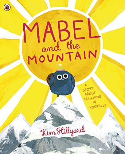 Mabel and the Mountain: a story about believing in yourself