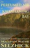 The Perfumed Air at Kwaanantag Bay: A Tale of the Shaper's World Cycle (English Edition)