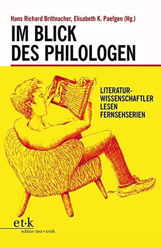 Im Blick des Philologen: Literaturwissenschaftler lesen Fernsehserien