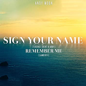 Sign Your Name / Remember Me