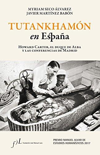 Tutankhamón en España. Howard Carter, el duque de Alba y las conf. de Madrid: Premio Manuel Alvar de Estudios Humanísticos 2017 (FUERA DE COLECCIÓN)