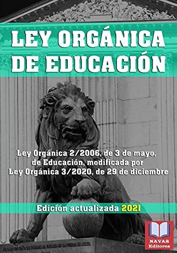 LEY ORGÁNICA DE EDUCACIÓN. Edición actualizada 2021. Ley Orgánica 2/2006, de 3 de mayo, de Educación, modificada por Ley Orgánica 3/2020, de 29 de diciembre.: Legislación Española Actualizada.