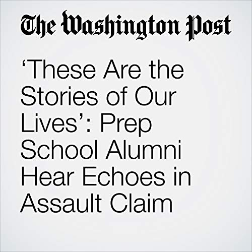 'These Are the Stories of Our Lives': Prep School Alumni Hear Echoes in Assault Claim copertina