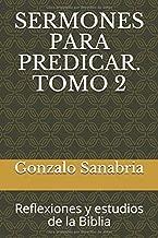 SERMONES PARA PREDICAR. TOMO 2: Reflexiones y estudios de la Biblia (Spanish Edition)
