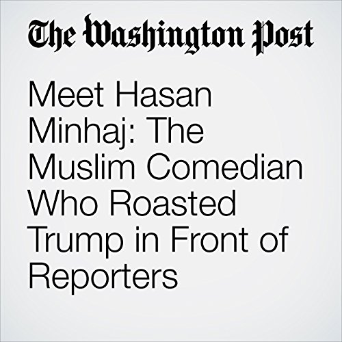 Meet Hasan Minhaj: The Muslim Comedian Who Roasted Trump in Front of Reporters copertina