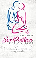 Sex Position For Couples: Sex position to make you scream, orgasm and improve skills. Learn how engage your partner with top sex positions