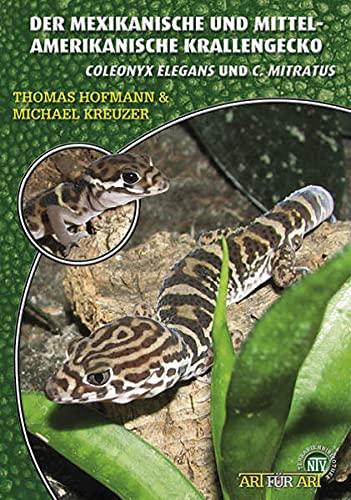 Der Mexikanische und Mittelamerikanische Krallengecko: Coleonyx elegans & Coleonyx mitratus (Art für Art: Terraristik)