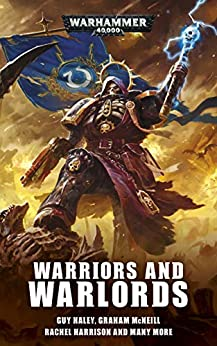 Warriors and Warlords (Warhammer 40,000) by [Chris Wraight, Peter McLean, Josh Reynolds, Steve Lyons, Rachel Harrison, Robbie MacNiven, Phil Kelly, Gav Thorpe, Matt Smith, Guy Haley, Graham McNeill]