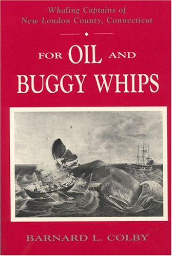 Whaling Captains of New London County, Connecticut: For Oil & Buggy Whips