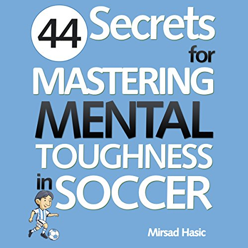Couverture de 44 Secrets for Mastering Mental Toughness in Soccer