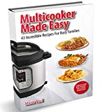 Multicooker Made Easy: 43 Incredible Recipes for Busy Families (multicooker cookbook, everyday instant pot, small pressure cooker recipes, pressure cooker made simple) (Istant Pot Cookbooks Book 1)