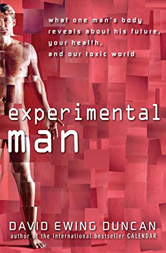 Experimental Man: What One Man's Body Reveals about His Future, Your Health, and Our Toxic World