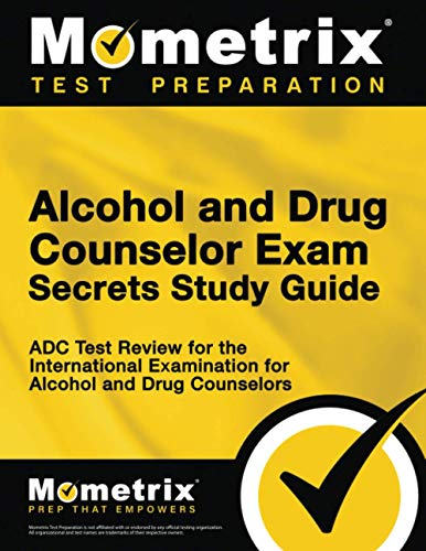 Alcohol and Drug Counselor Exam Secrets Study Guide: ADC Test Review for the International...